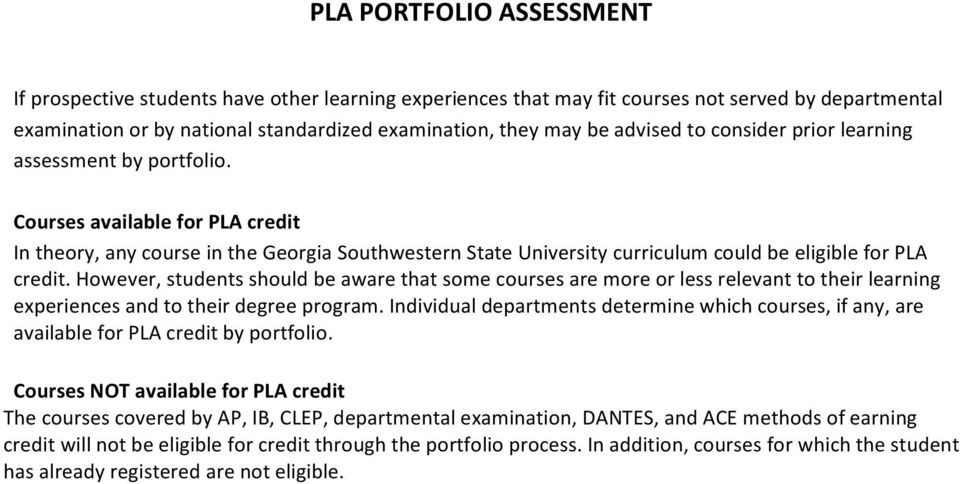 Courses available for PLA credit In theory, any course in the Georgia Southwestern State University curriculum could be eligible for PLA credit.