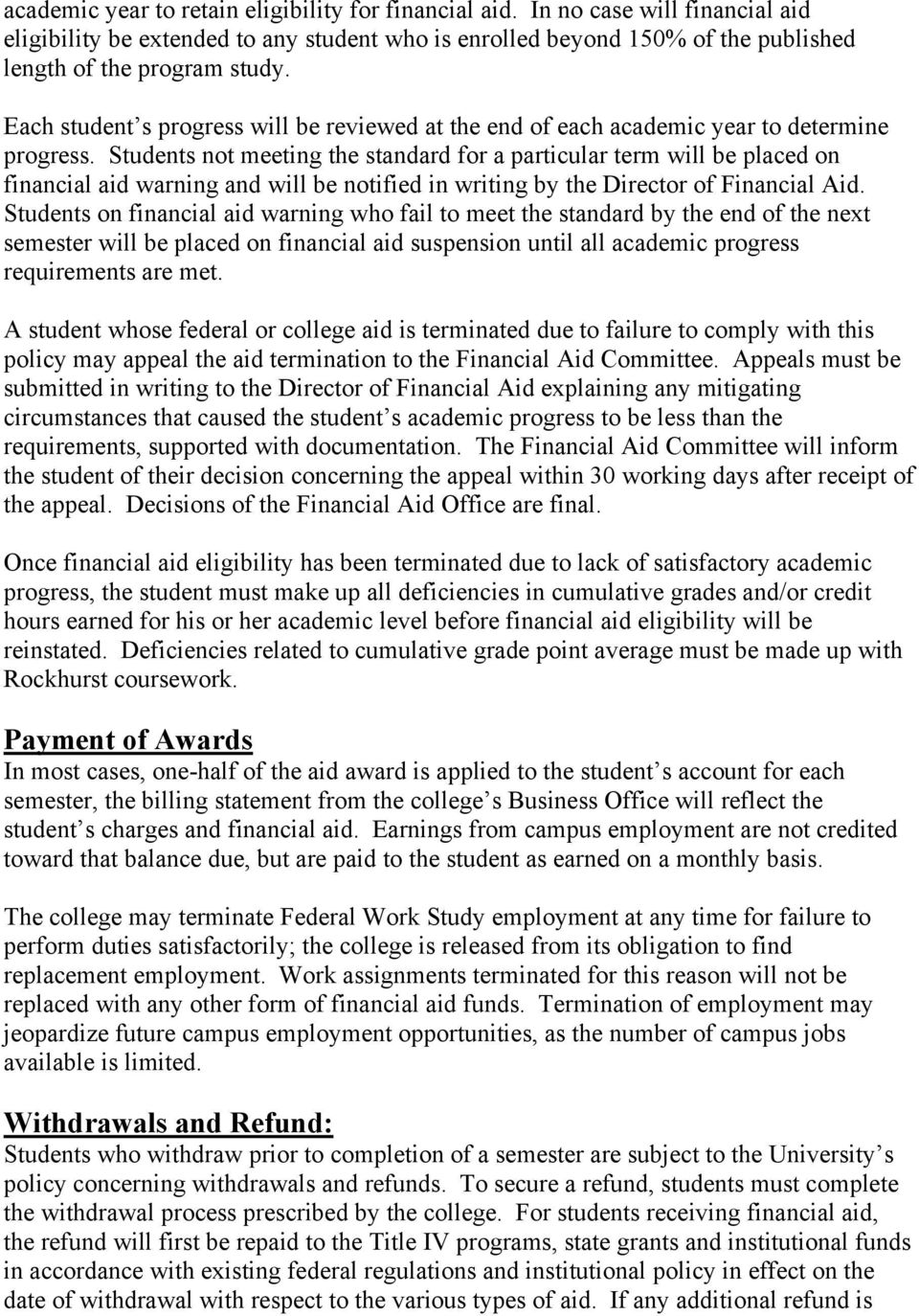 Students not meeting the standard for a particular term will be placed on financial aid warning and will be notified in writing by the Director of Financial Aid.
