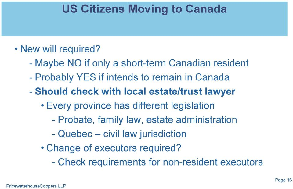 Should check with local estate/trust lawyer Every province has different legislation - Probate,