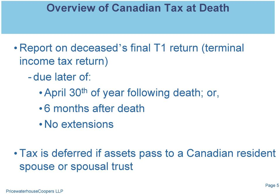 year following death; or, 6 months after death No extensions Tax is