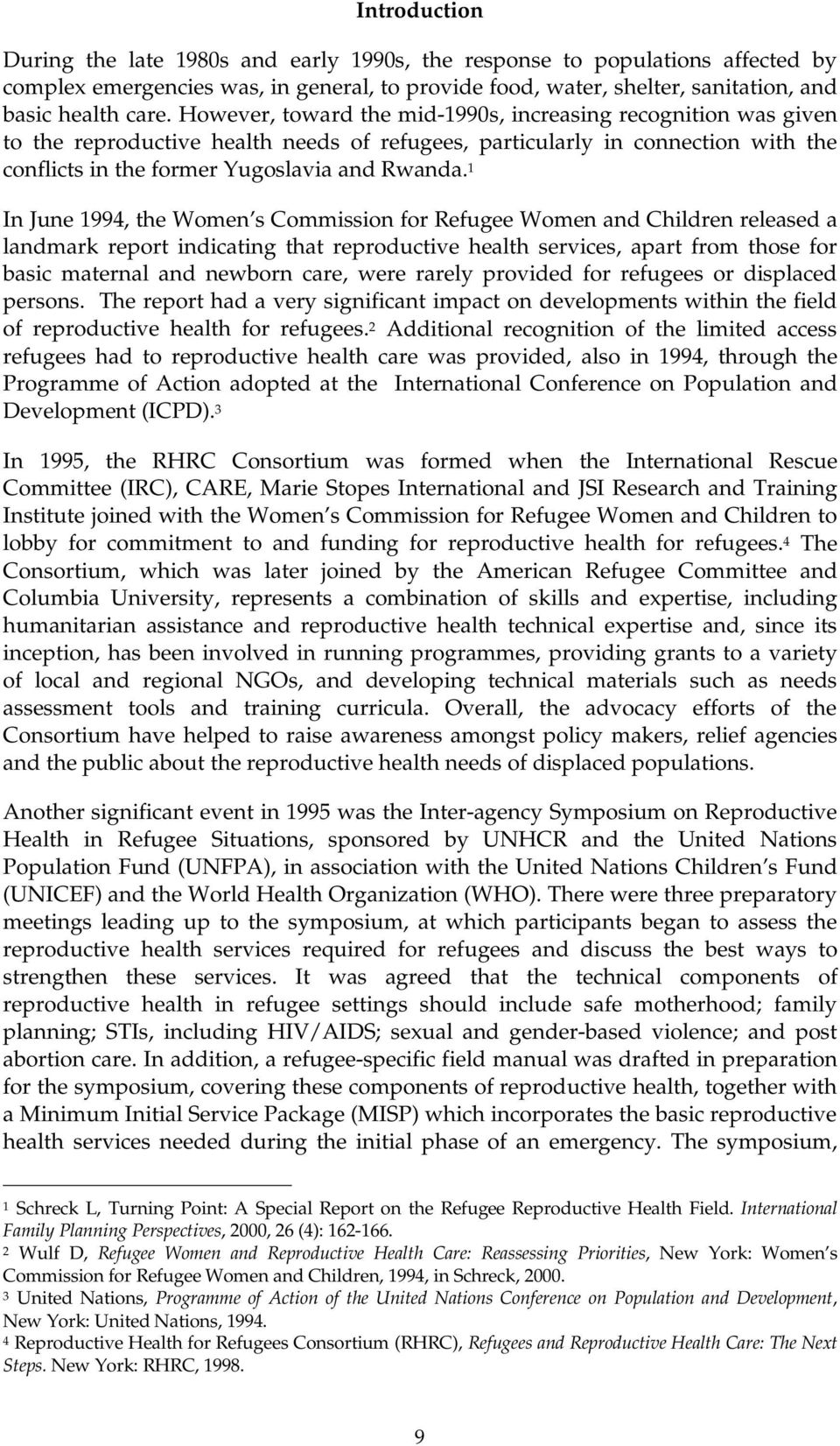 1 In June 1994, the Women s Commission for Refugee Women and Children released a landmark report indicating that reproductive health services, apart from those for basic maternal and newborn care,