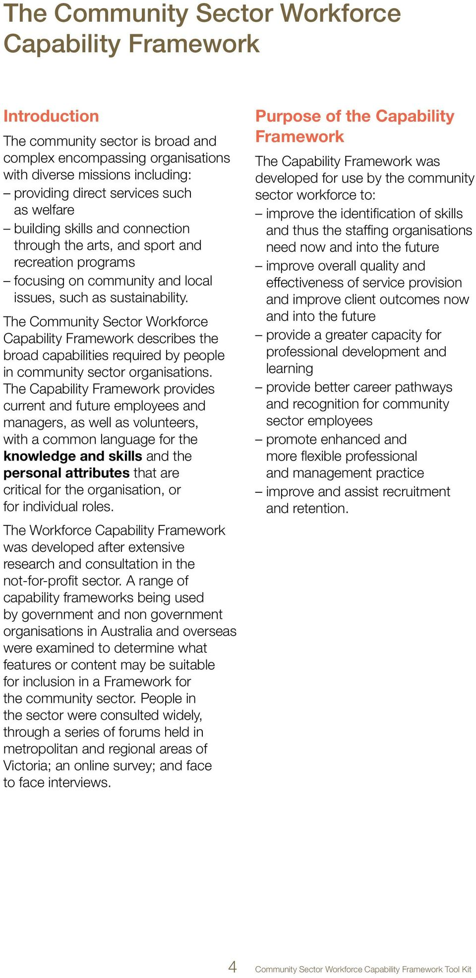 The Community Sector Workforce Capability Framework describes the broad capabilities required by people in community sector organisations.