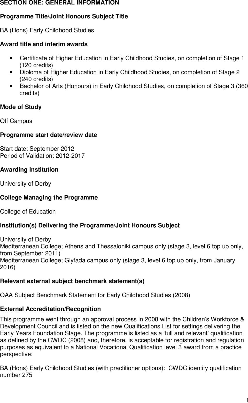 on completion of Stage 3 (360 credits) Mode of Study Off Campus Programme start date/review date Start date: September 2012 Period of Validation: 2012-2017 Awarding Institution University of Derby