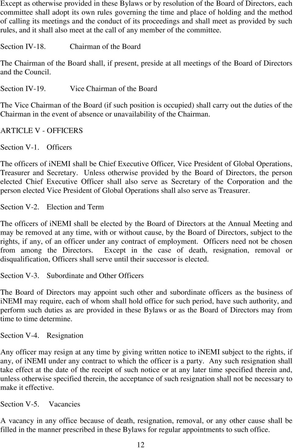 Chairman of the Board The Chairman of the Board shall, if present, preside at all meetings of the Board of Directors and the Council. Section IV-19.