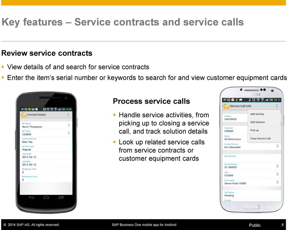 equipment cards Process service calls Handle service activities, from picking up to closing a service