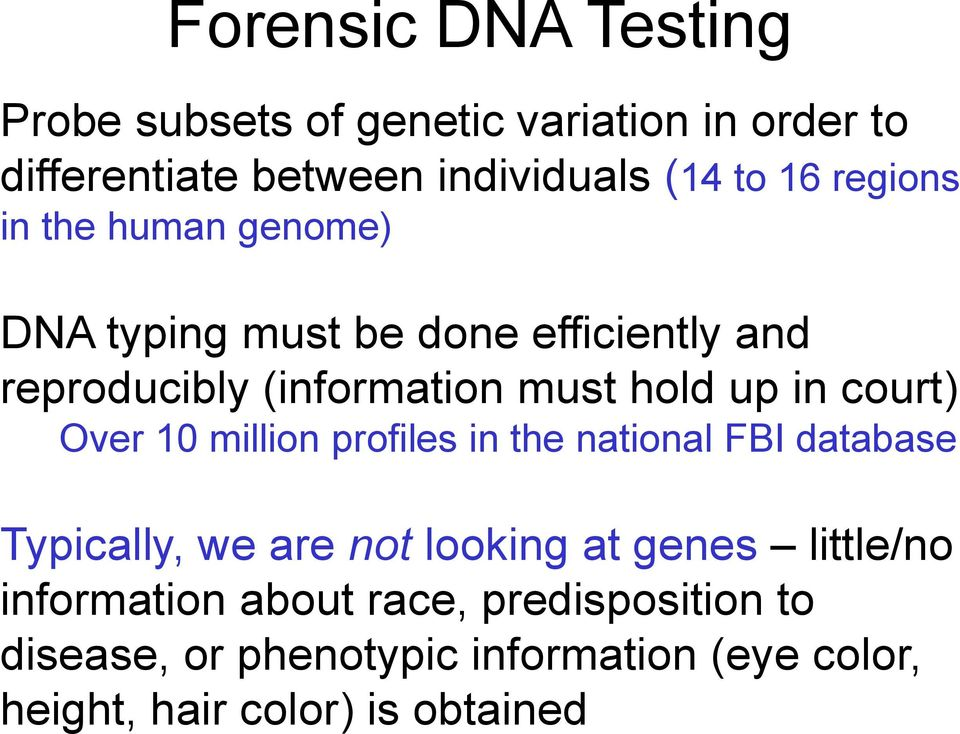 court) Over 10 million profiles in the national FBI database Typically, we are not looking at genes little/no