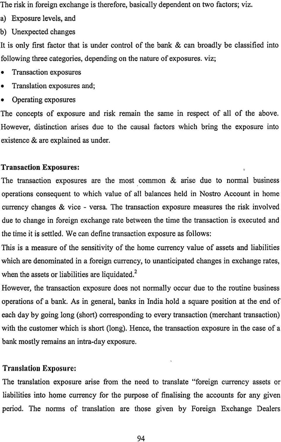 exposures, viz; Transaction exposures Translation exposures and; Operating exposures The concepts of exposure and risk remain the same in respect of all of the above.