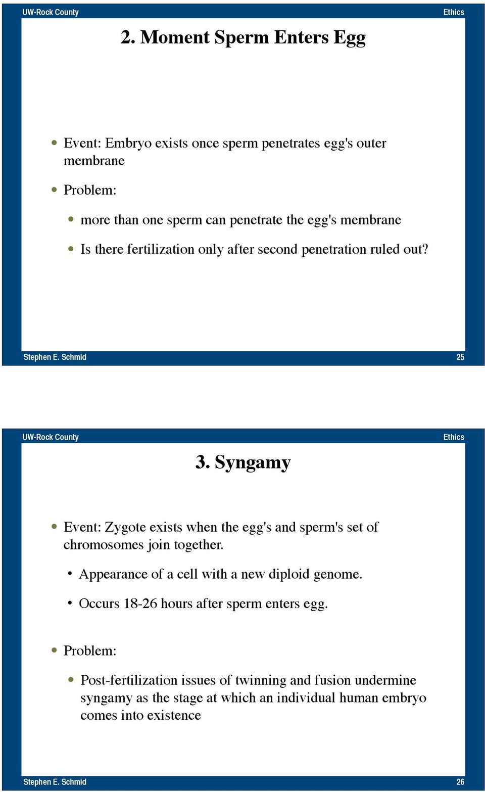 Syngamy Event: Zygote exists when the egg's and sperm's set of chromosomes join together. Appearance of a cell with a new diploid genome.