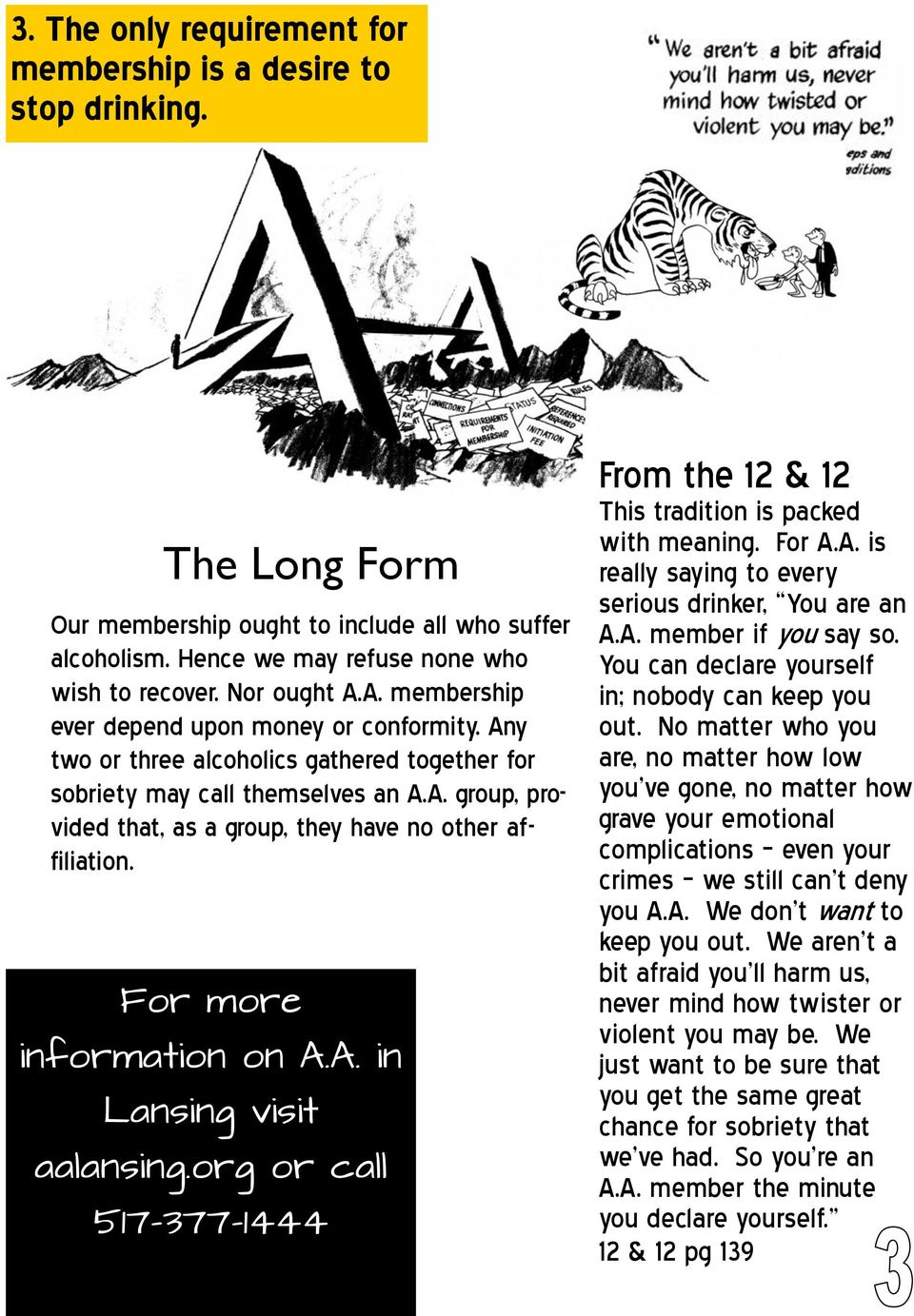 For more information on A.A. in Lansing visit aalansing.org or call 517-377-1444 From the 12 & 12 This tradition is packed with meaning. For A.A. is really saying to every serious drinker, You are an A.