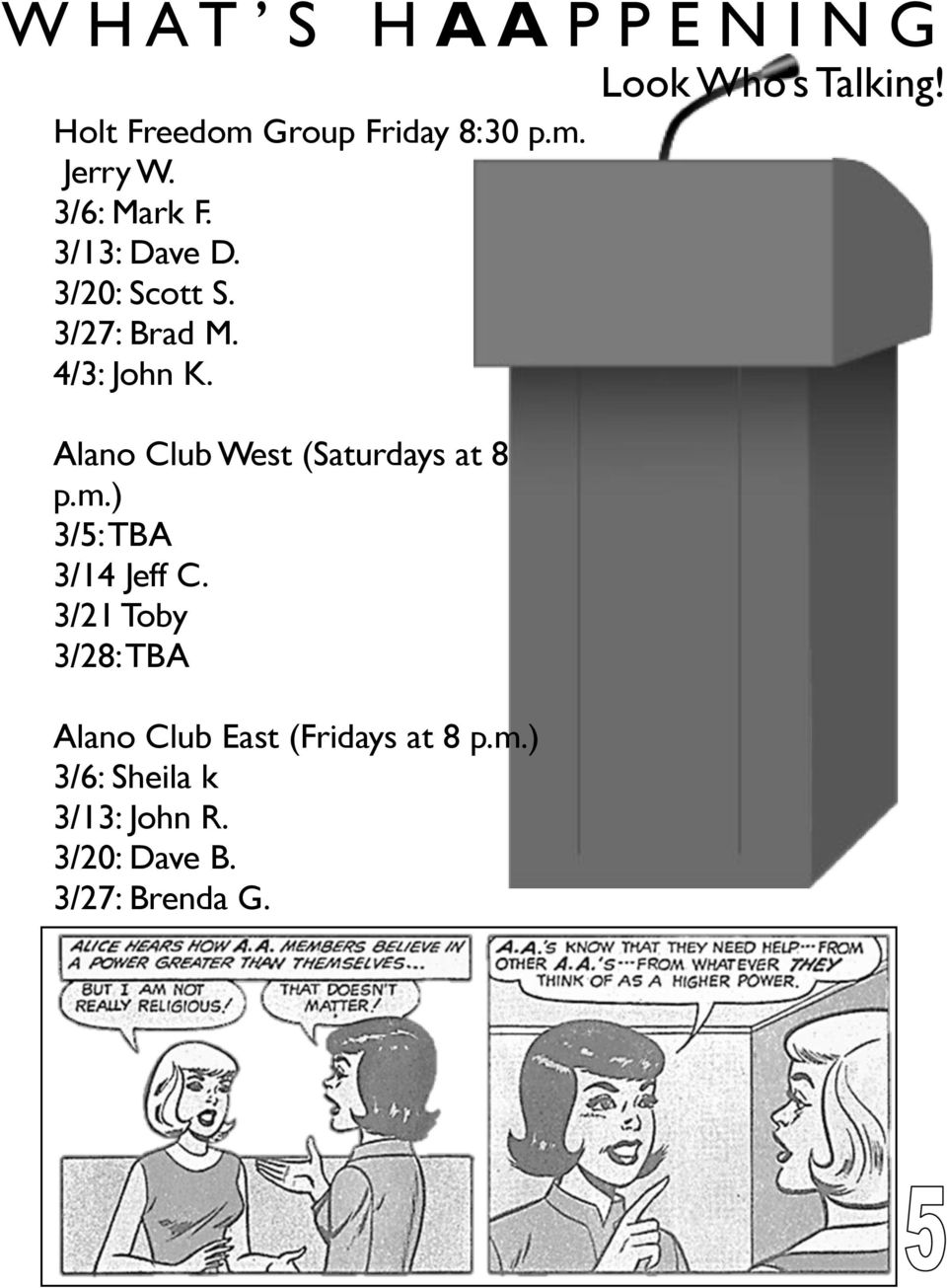 Alano Club West (Saturdays at 8 p.m.) 3/5: TBA 3/14 Jeff C.