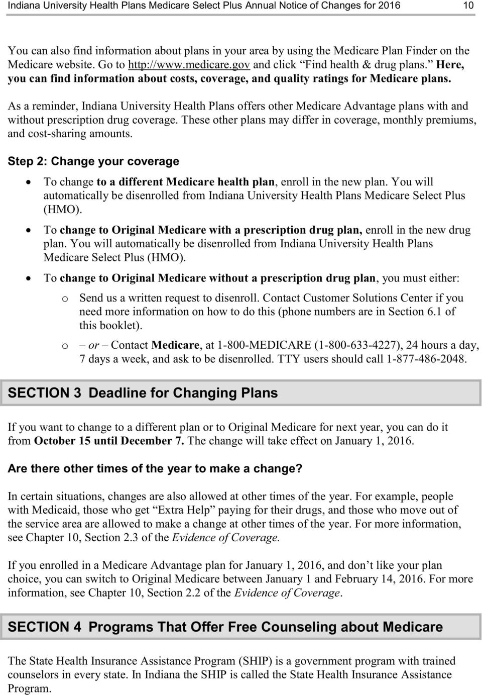 As a reminder, Indiana University Health Plans offers other Medicare Advantage plans with and without prescription drug coverage.