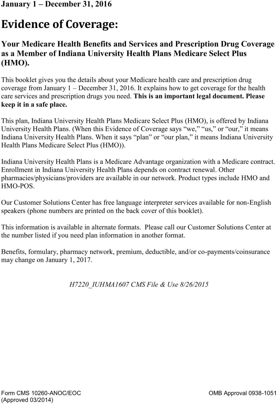 It explains how to get coverage for the health care services and prescription drugs you need. This is an important legal document. Please keep it in a safe place.