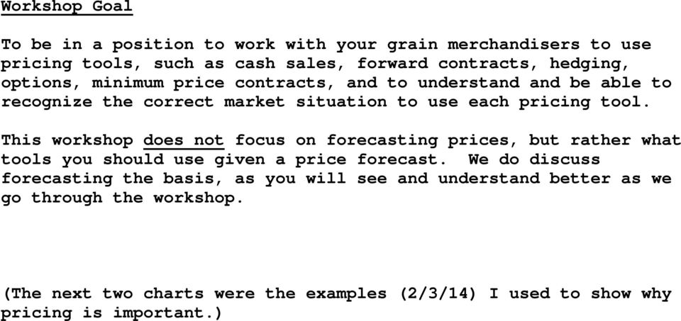 This workshop does not focus on forecasting prices, but rather what tools you should use given a price forecast.