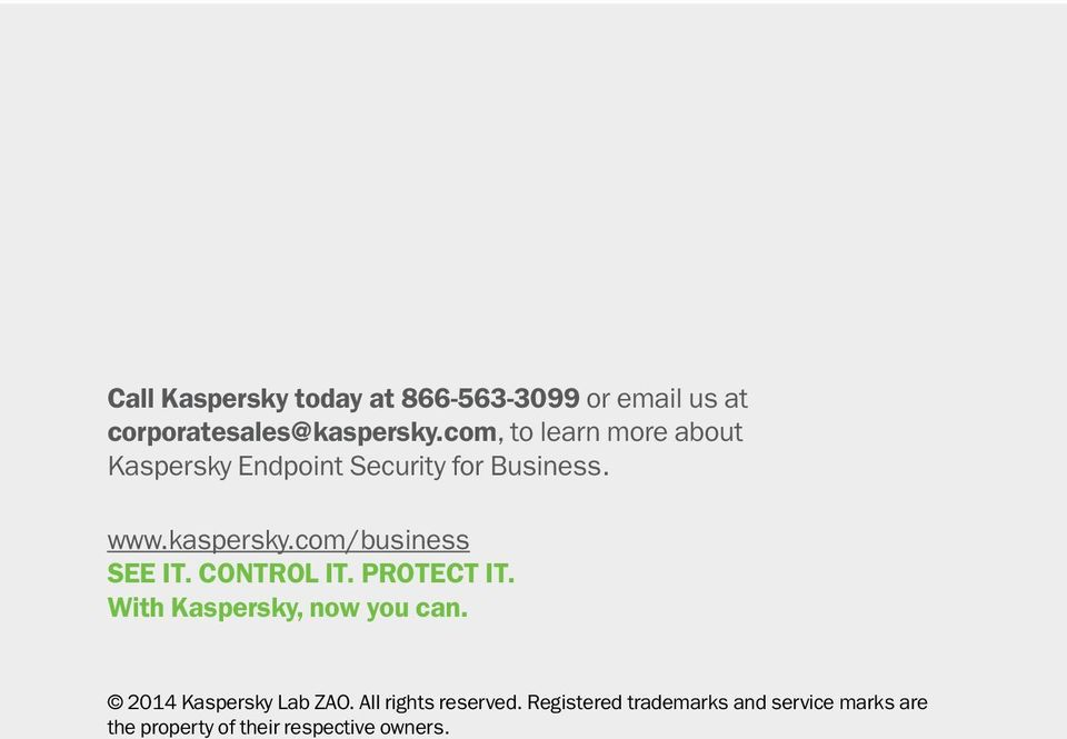 com/business SEE IT. CONTROL IT. PROTECT IT. With Kaspersky, now you can.