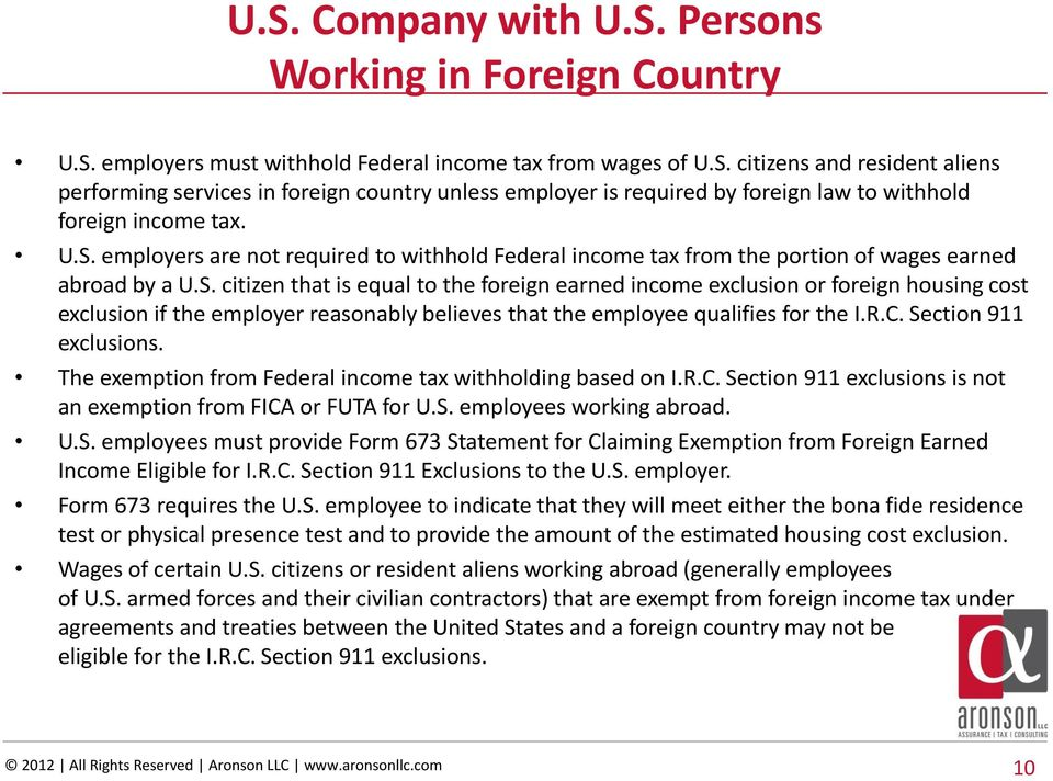 R.C. Section 911 exclusions. The exemption from Federal income tax withholding based on I.R.C. Section 911 exclusions is not an exemption from FICA or FUTA for U.S. employees working abroad. U.S. employees must provide Form 673 Statement for Claiming Exemption from Foreign Earned Income Eligible for I.