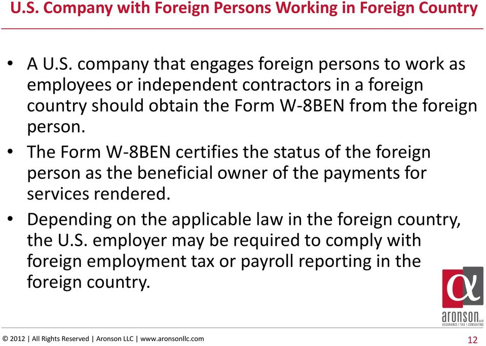 The Form W-8BEN certifies the status of the foreign person as the beneficial owner of the payments for services rendered.