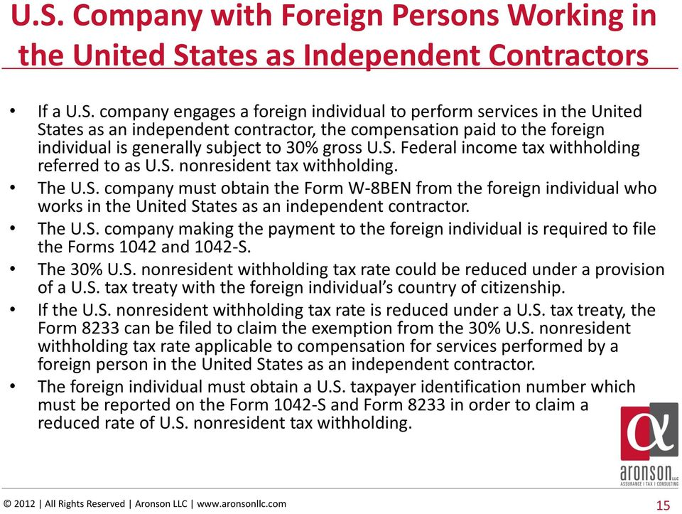 The U.S. company making the payment to the foreign individual is required to file the Forms 1042 and 1042-S. The 30% U.S. nonresident withholding tax rate could be reduced under a provision of a U.S. tax treaty with the foreign individual s country of citizenship.