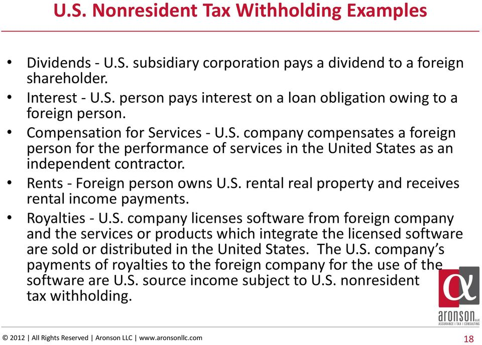 Royalties - U.S. company licenses software from foreign company and the services or products which integrate the licensed software are sold or distributed in the United States. The U.S. company s payments of royalties to the foreign company for the use of the software are U.
