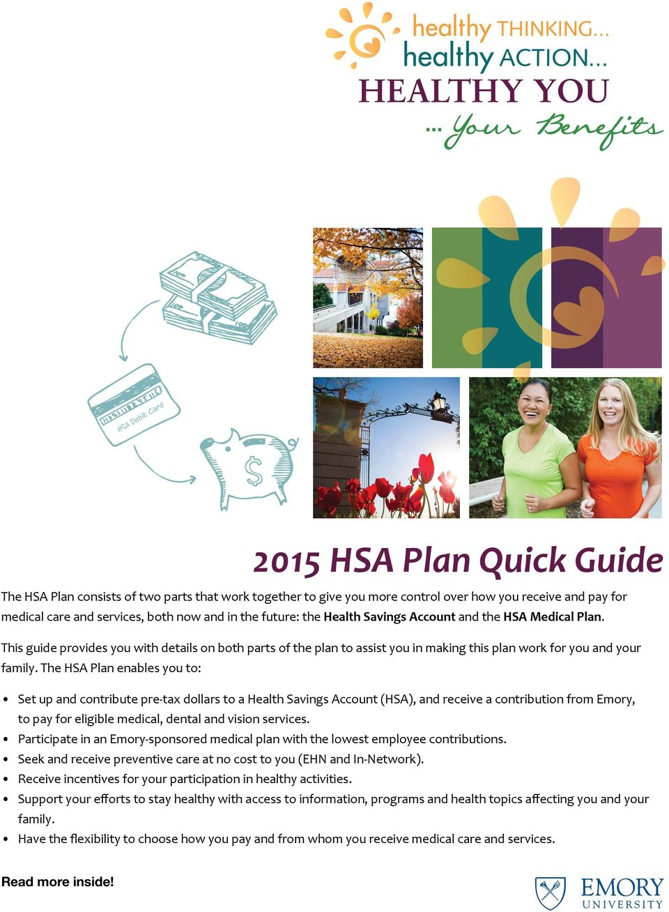 The HSA Plan enables you to: Set up and contribute pre-tax dollars to a Health Savings Account (HSA), and receive a contribution from Emory, to pay for eligible medical, dental and vision services.