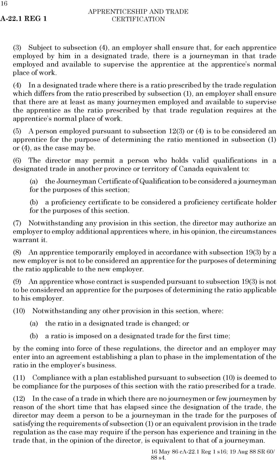 (4) In a designated trade where there is a ratio prescribed by the trade regulation which differs from the ratio prescribed by subsection (1), an employer shall ensure that there are at least as many