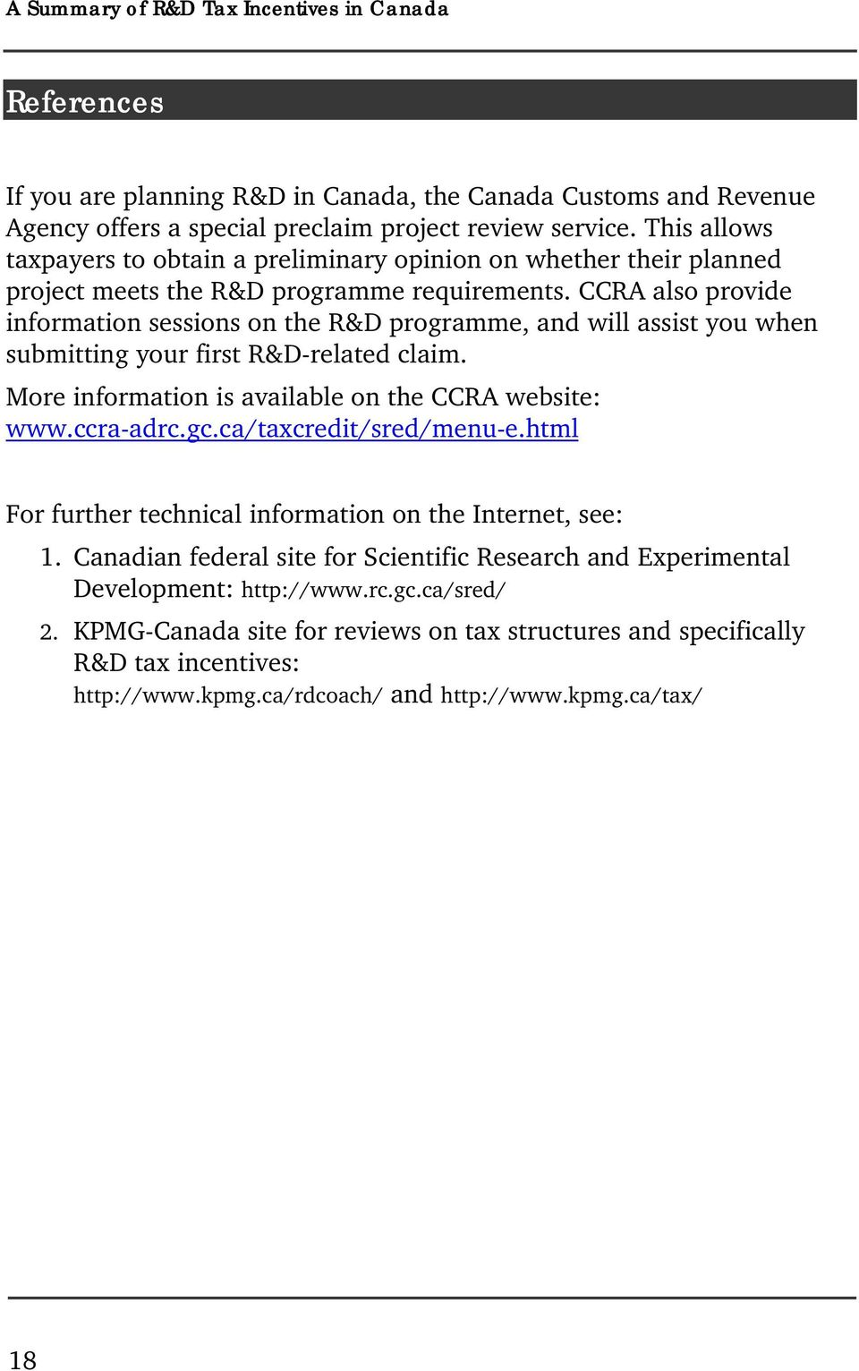 CCRA also provide information sessions on the R&D programme, and will assist you when submitting your first R&D-related claim. More information is available on the CCRA website: www.ccra-adrc.gc.