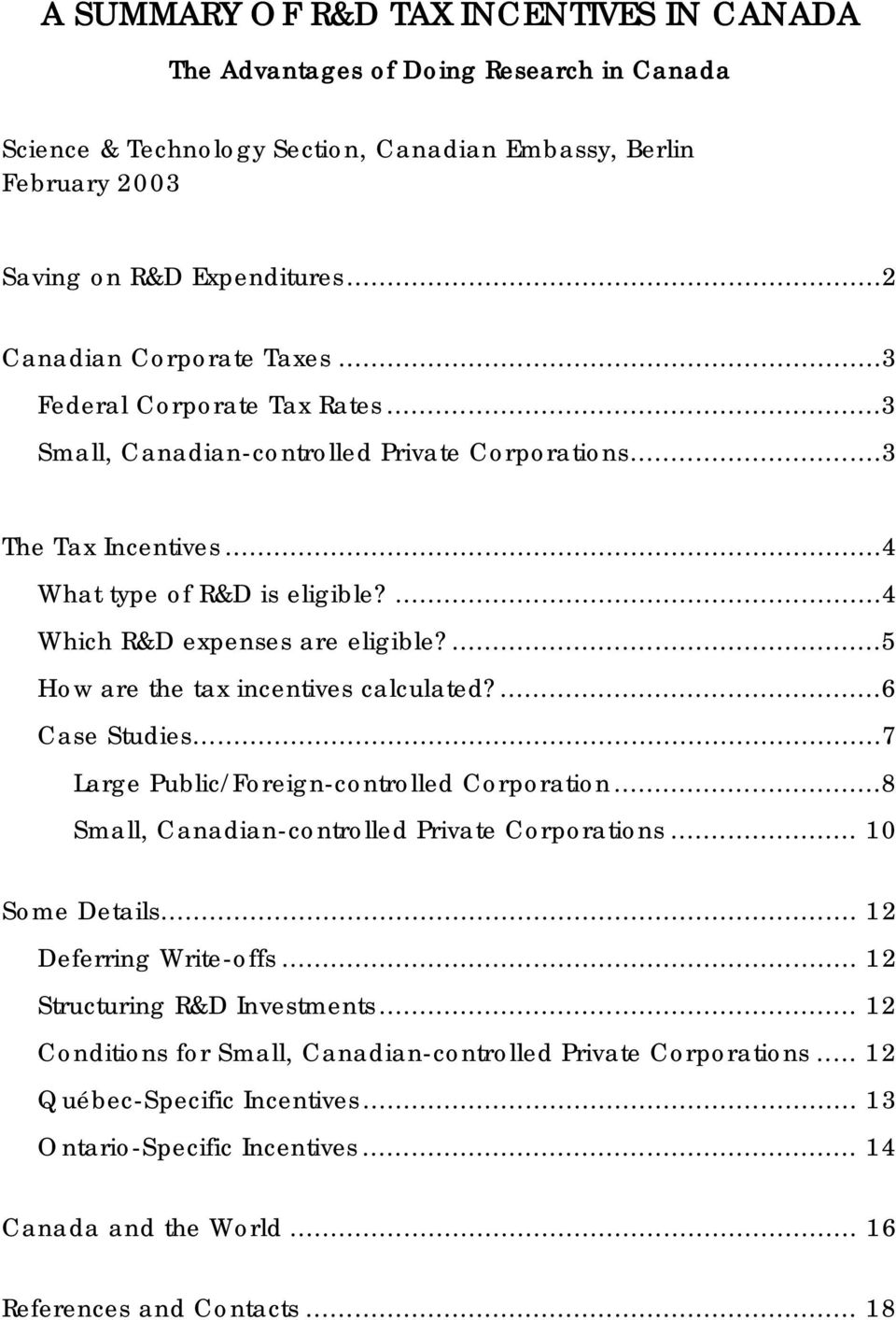 ...4 Which R&D expenses are eligible?...5 How are the tax incentives calculated?...6 Case Studies...7 Large Public/Foreign-controlled Corporation...8 Small, Canadian-controlled Private Corporations.