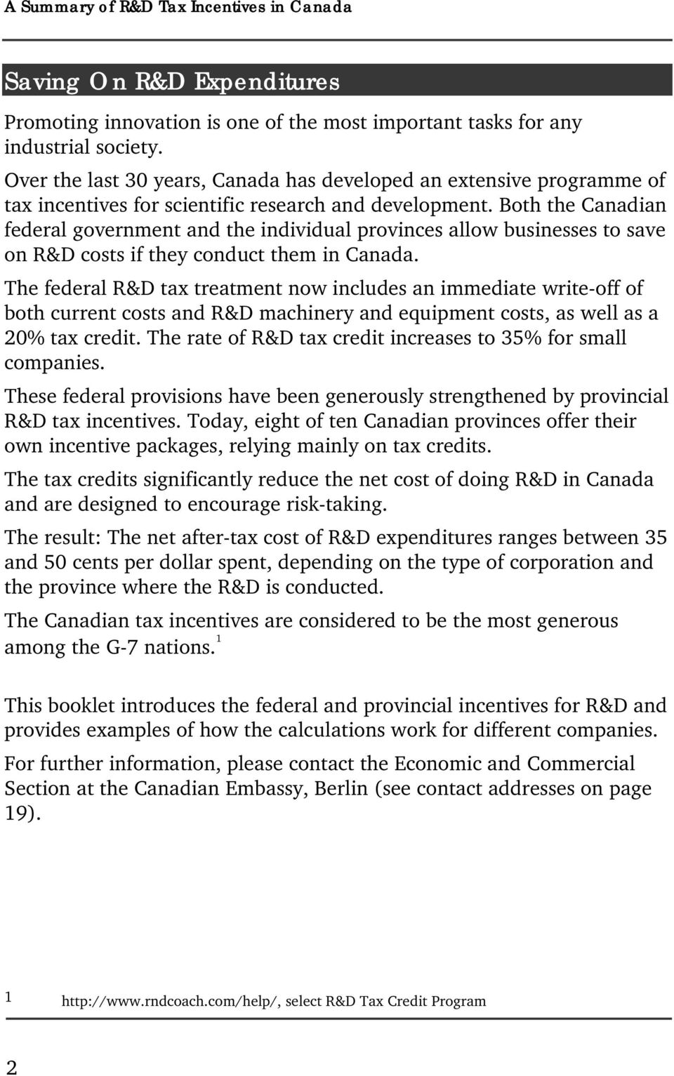 Both the Canadian federal government and the individual provinces allow businesses to save on R&D costs if they conduct them in Canada.