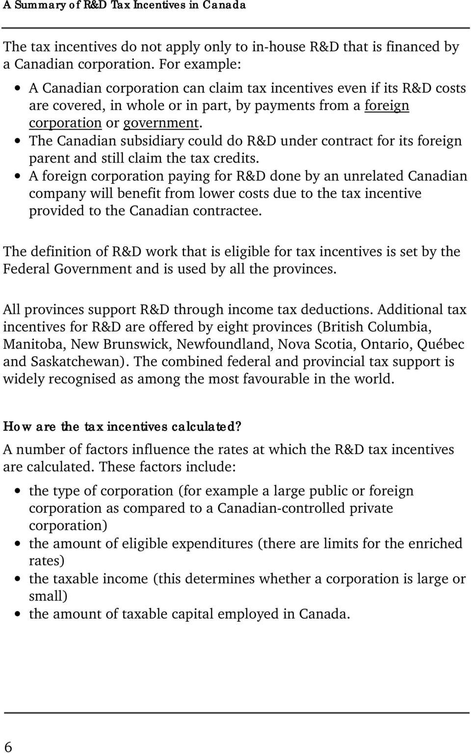 The Canadian subsidiary could do R&D under contract for its foreign parent and still claim the tax credits.