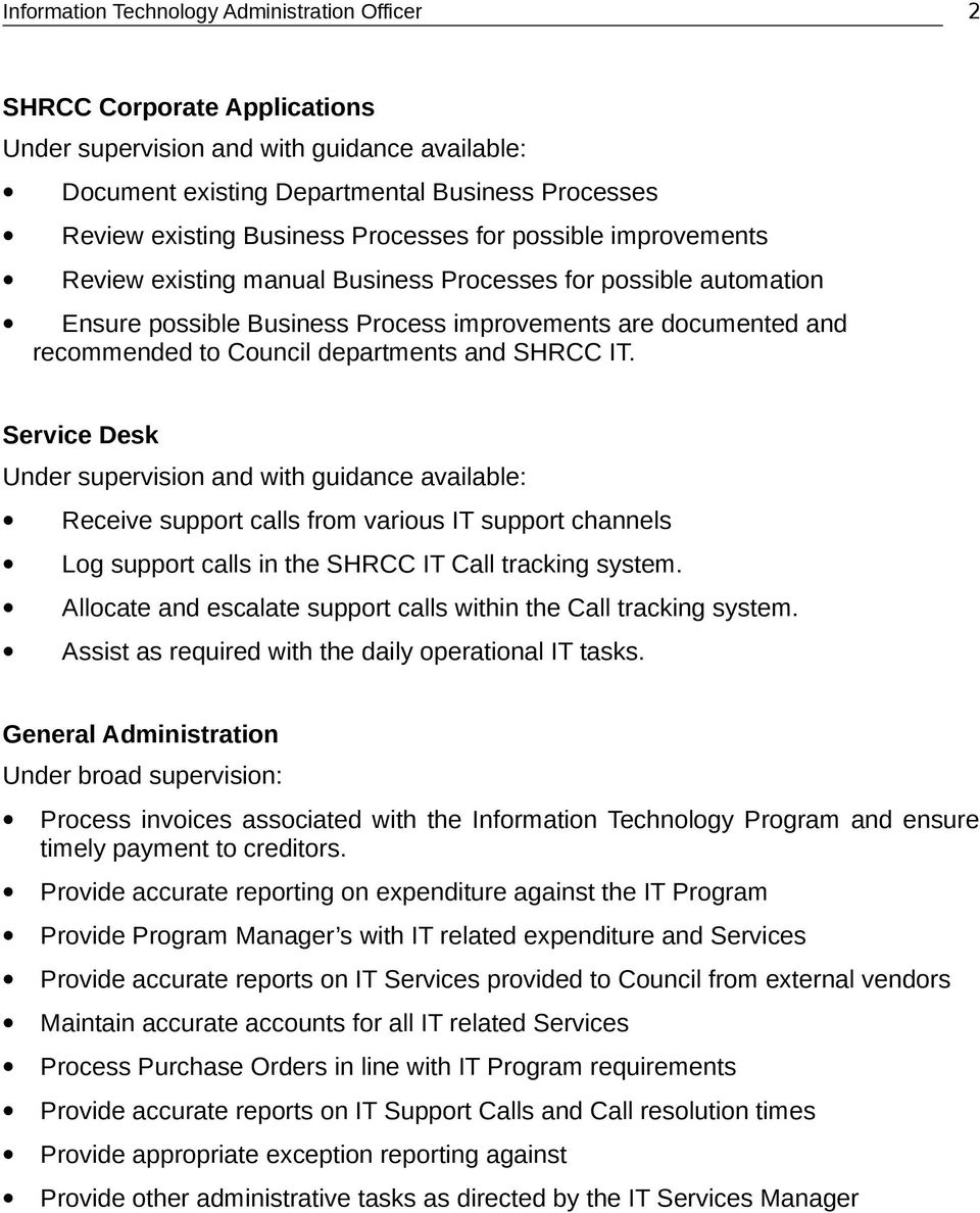 Service Desk Under supervision and with guidance available: Receive support calls from various IT support channels Log support calls in the SHRCC IT Call tracking system.