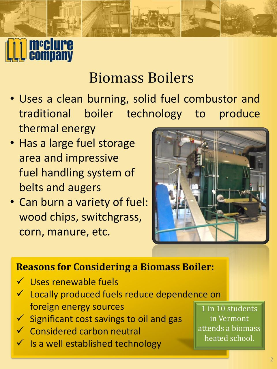 Reasons for Considering a Biomass Boiler: Uses renewable fuels Locally produced fuels reduce dependence on foreign energy sources Significant