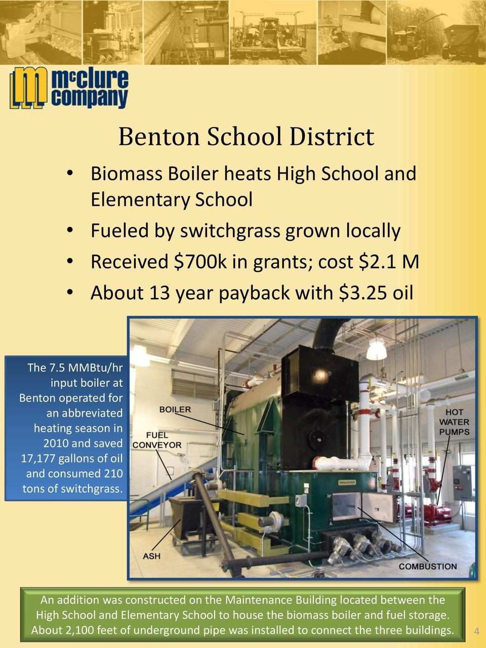 5 MMBtu/hr input boiler at Benton operated for an abbreviated heating season in 2010 and saved 17,177 gallons of oil and consumed 210 tons of