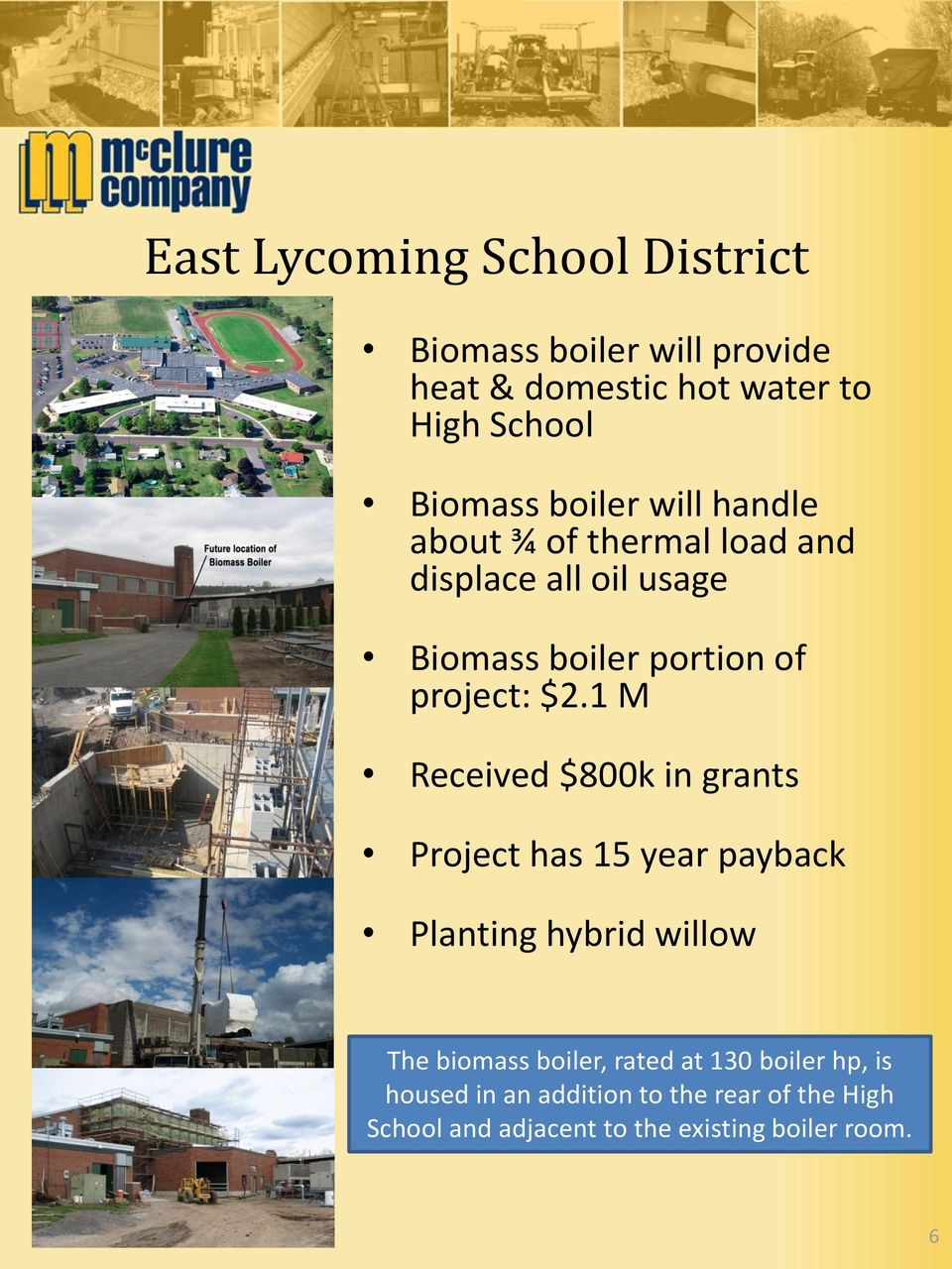 1 M Received $800k in grants Project has 15 year payback Planting hybrid willow The biomass boiler, rated at