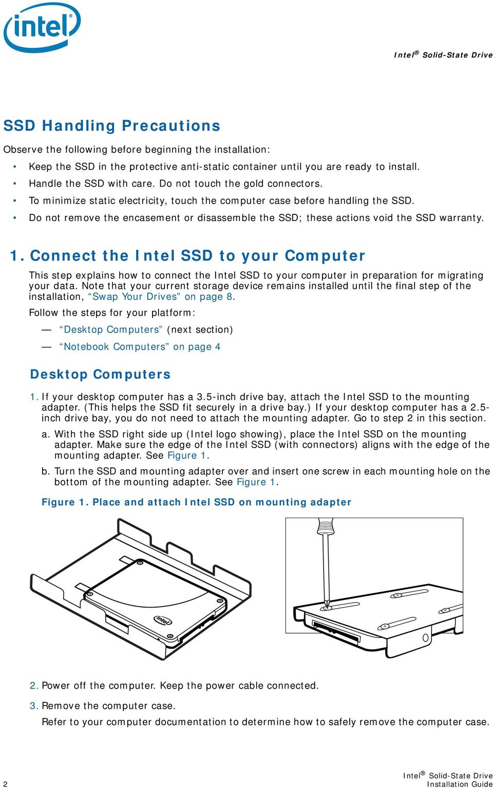 Do not remove the encasement or disassemble the SSD; these actions void the SSD warranty. 1.
