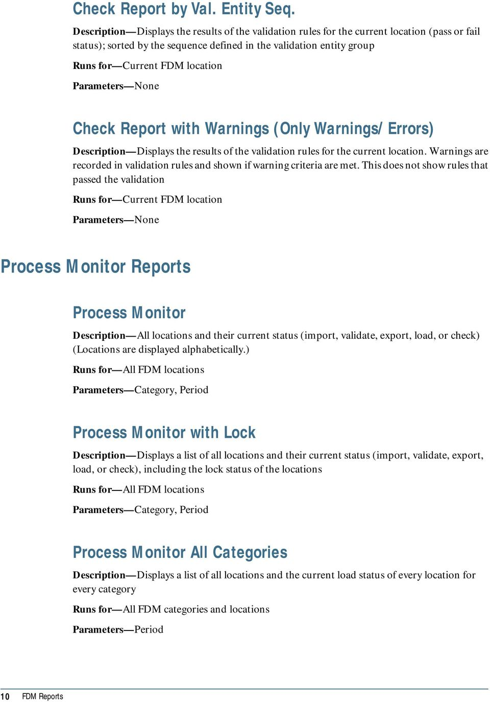 Warnings/Errors) Description Displays the results of the validation rules for the current location. Warnings are recorded in validation rules and shown if warning criteria are met.