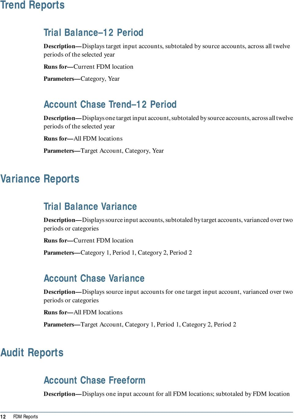 locations Parameters Target Account, Category, Year Trial Balance Variance Description Displays source input accounts, subtotaled by target accounts, varianced over two periods or categories