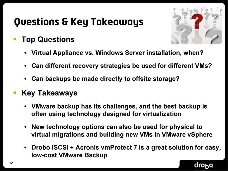 Key Takeaways VMware backup has its challenges, and the best backup is often using technology designed for virtualization New