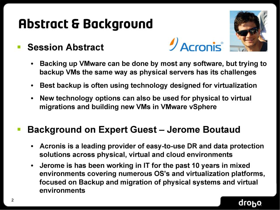 on Expert Guest Jerome Boutaud Acronis is a leading provider of easy-to-use DR and data protection solutions across physical, virtual and cloud environments Jerome is has been