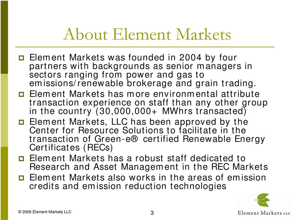 Element Markets has more environmental attribute transaction experience on staff than any other group in the country (30,000,000+ MWhrs transacted) Element Markets, LLC has been
