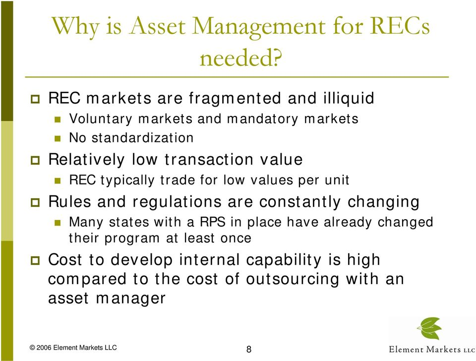 low transaction value REC typically trade for low values per unit Rules and regulations are constantly changing