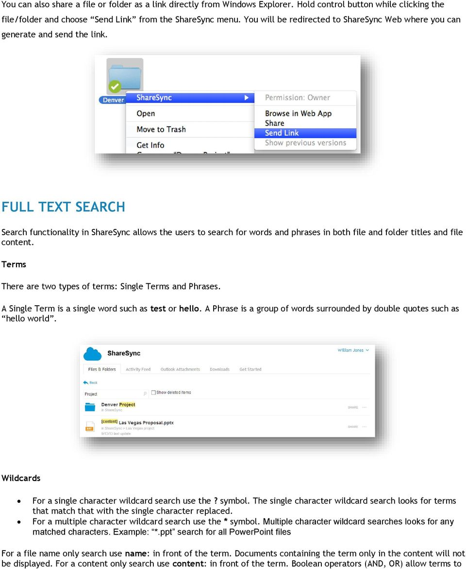 FULL TEXT SEARCH Search functionality in ShareSync allows the users to search for words and phrases in both file and folder titles and file content.