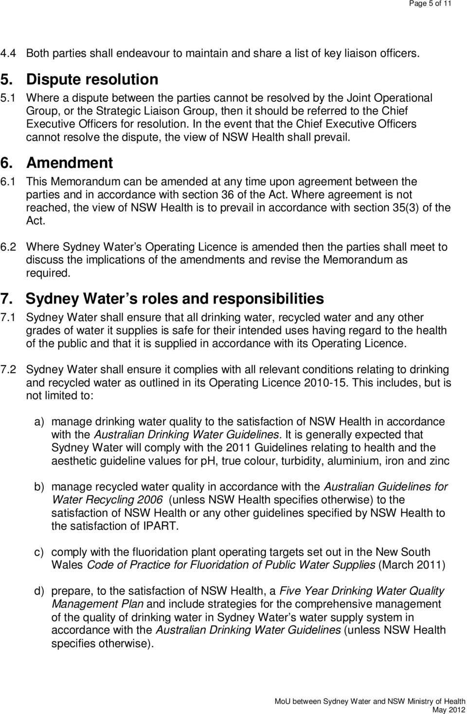 In the event that the Chief Executive Officers cannot resolve the dispute, the view of NSW Health shall prevail. 6. Amendment 6.