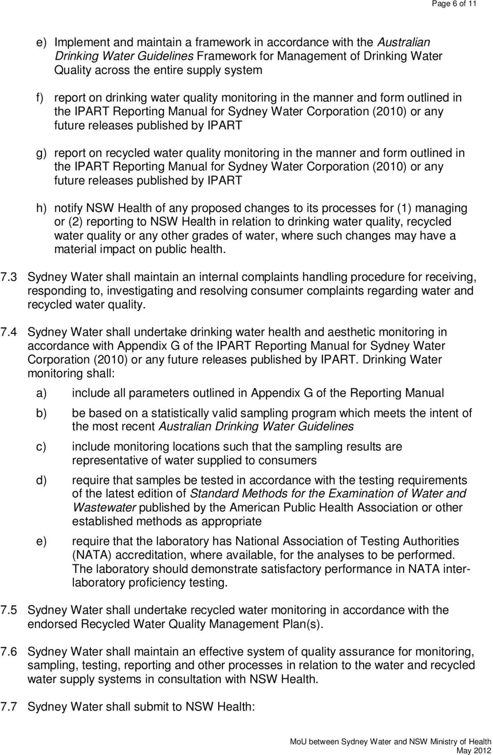 recycled water quality monitoring in the manner and form outlined in the IPART Reporting Manual for Sydney Water Corporation (2010) or any future releases published by IPART h) notify NSW Health of
