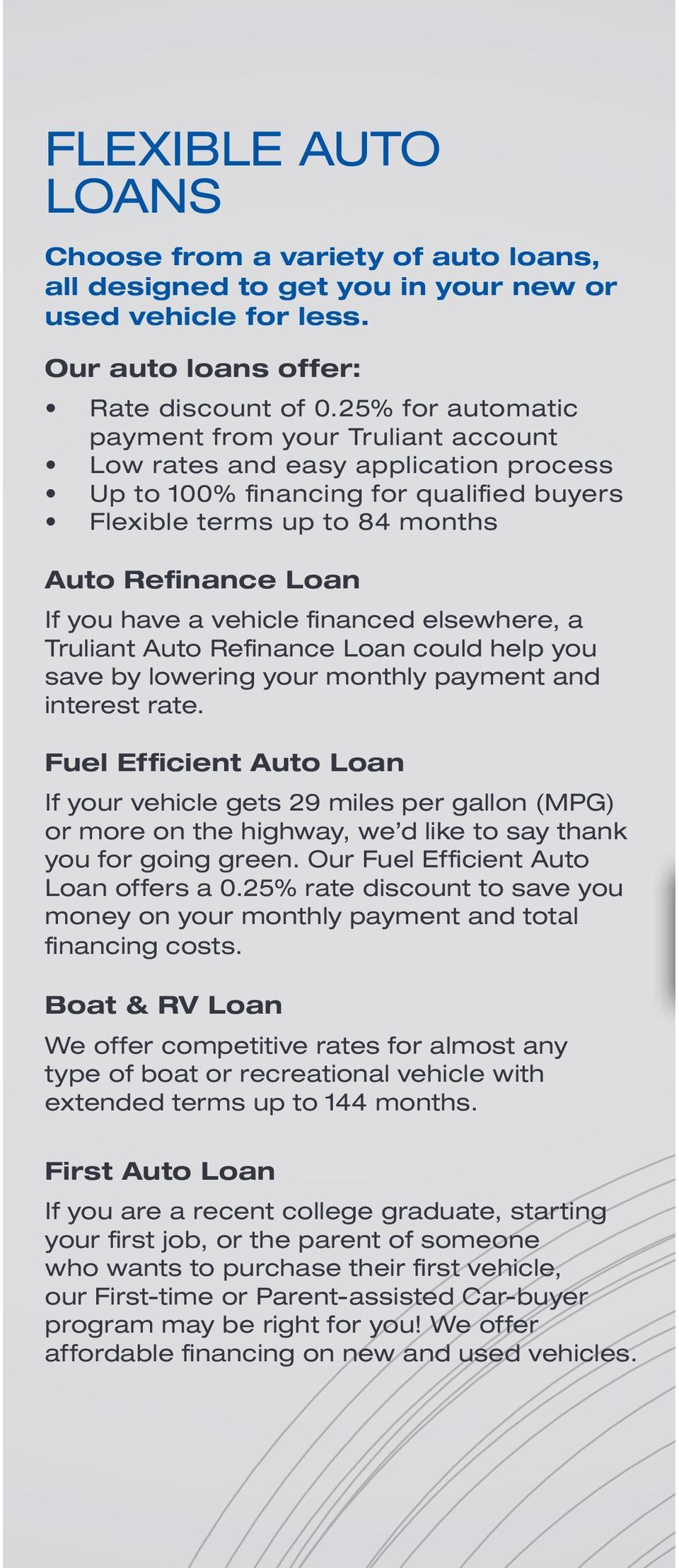 vehicle financed elsewhere, a Truliant Auto Refinance Loan could help you save by lowering your monthly payment and interest rate.