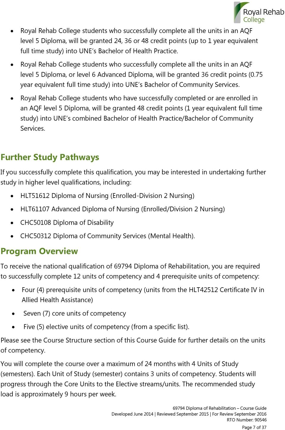 75 year equivalent full time study) into UNE s Bachelor of Community Services.