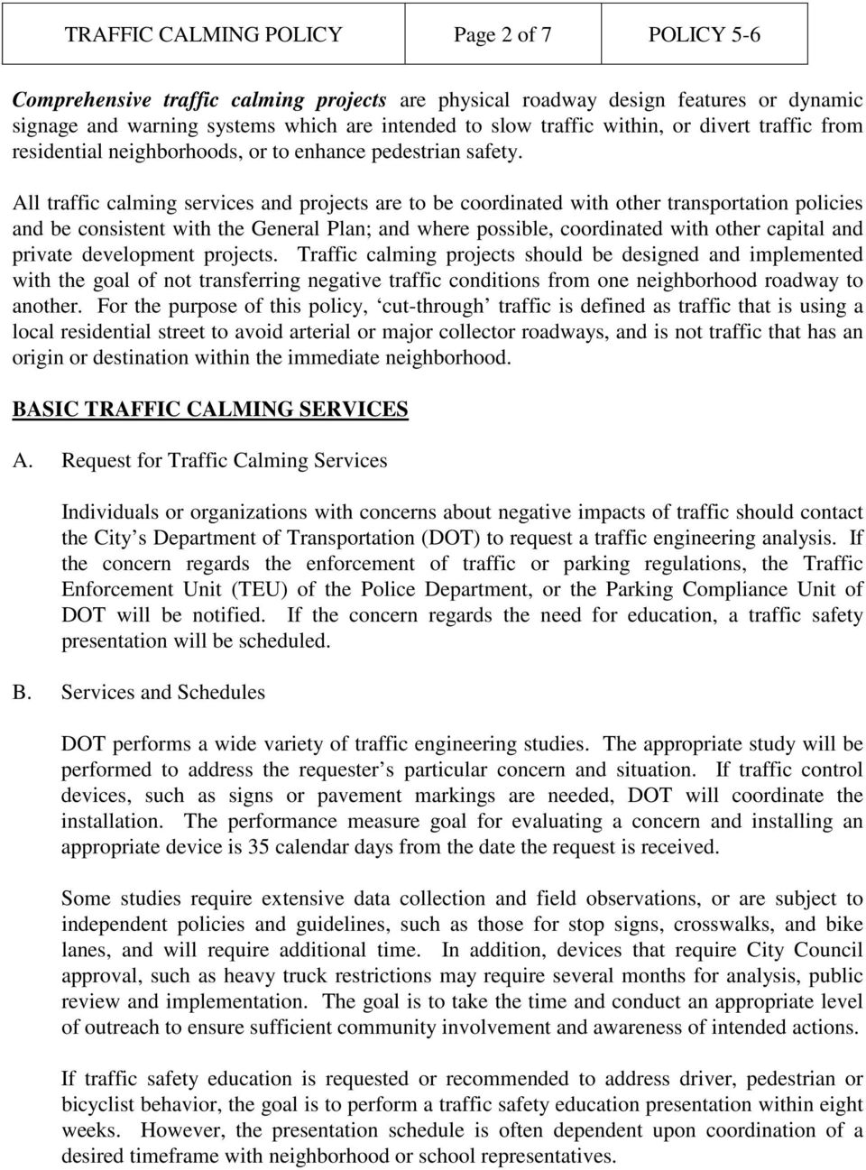 All traffic calming services and projects are to be coordinated with other transportation policies and be consistent with the General Plan; and where possible, coordinated with other capital and