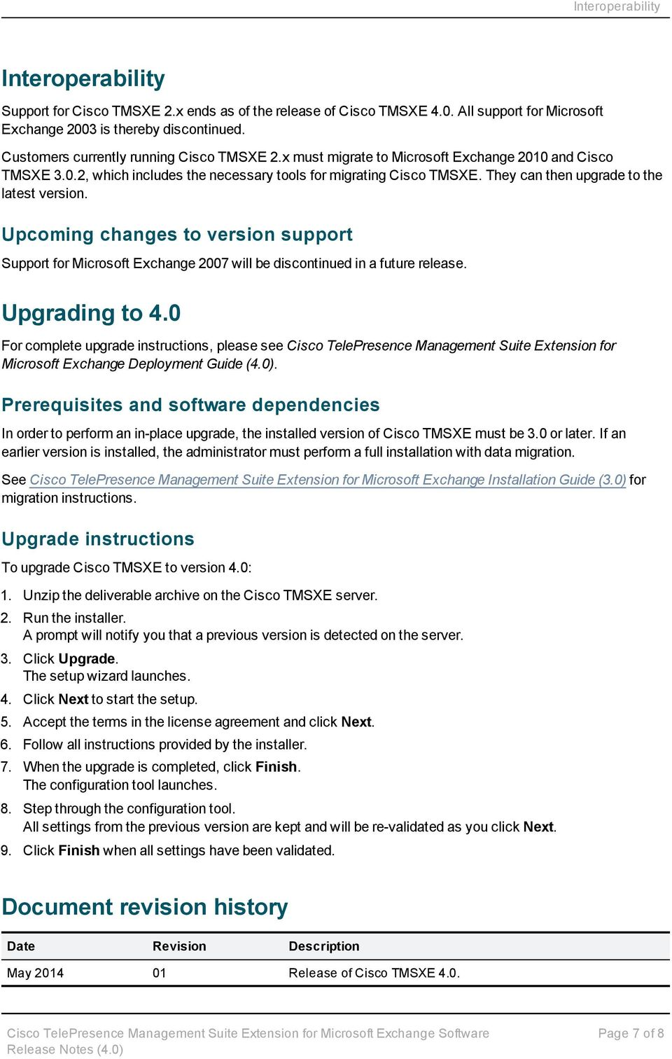 They can then upgrade to the latest version. Upcoming changes to version support Support for Microsoft Exchange 2007 will be discontinued in a future release. Upgrading to 4.