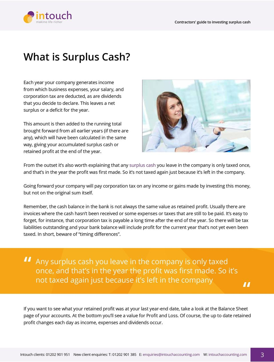 This amount is then added to the running total brought forward from all earlier years (if there are any), which will have been calculated in the same way, giving your accumulated surplus cash or