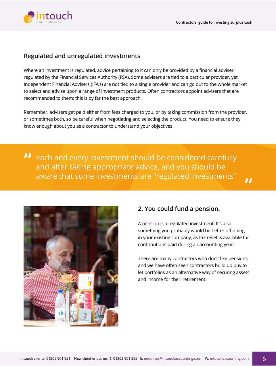 investment products. Often contractors appoint advisers that are recommended to them; this is by far the best approach.