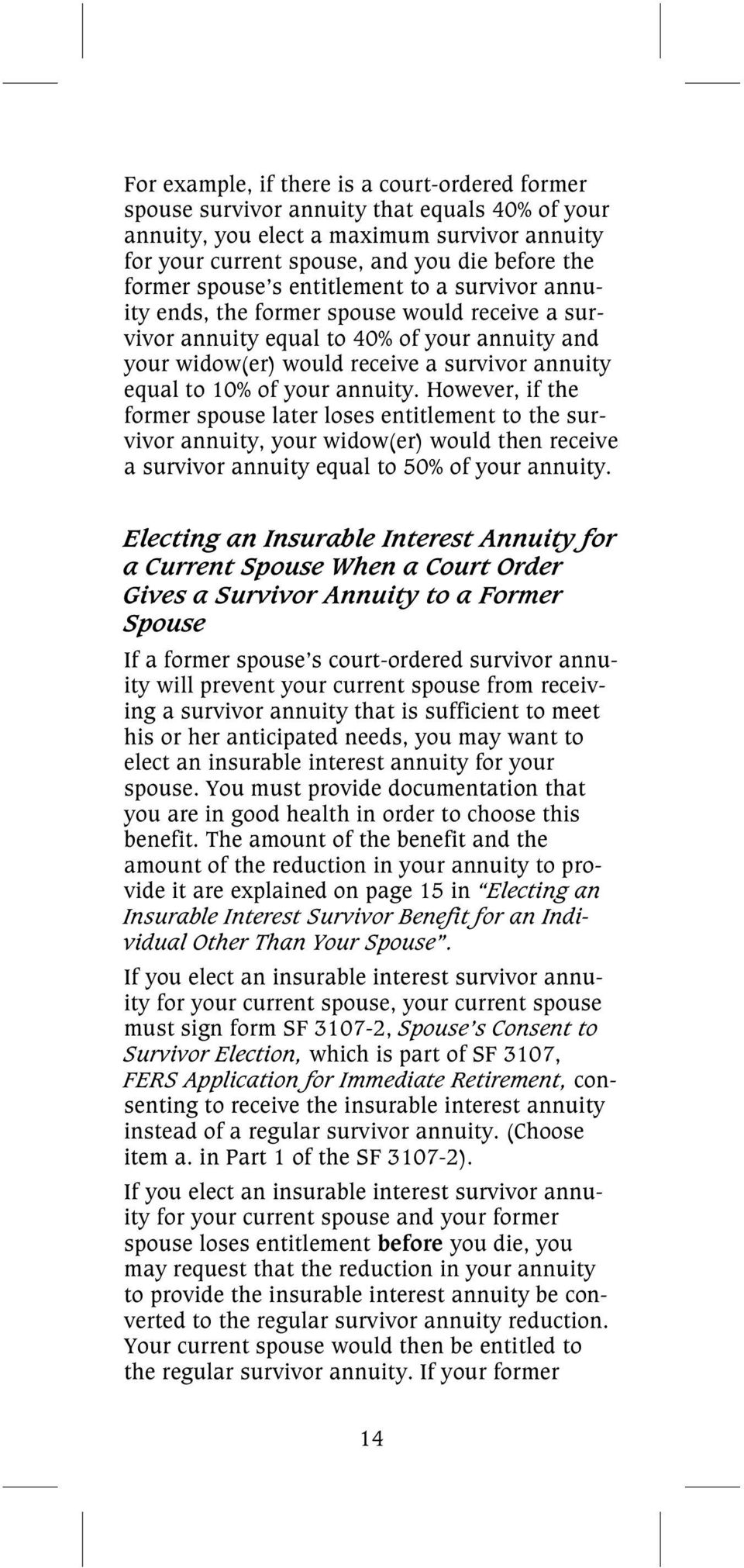 your annuity. However, if the former spouse later loses entitlement to the survivor annuity, your widow(er) would then receive a survivor annuity equal to 50% of your annuity.