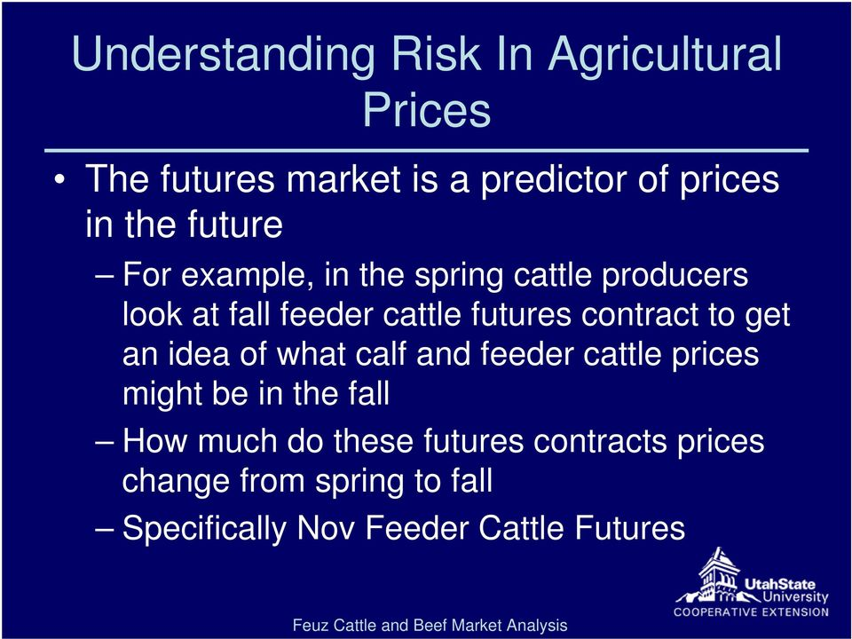 contract to get an idea of what calf and feeder cattle prices might be in the fall How much